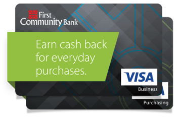 A First Community Bank Business Visa Credit Card; Earn cash back for everyday purchases.