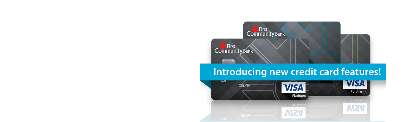 Three First Community Bank Visa Credit Cards; Personal, Business, & Purchasing.